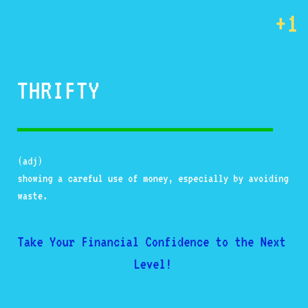 """The definition of being thrifty is, """"showing a careful use of money, especially by avoiding waste."""""""
